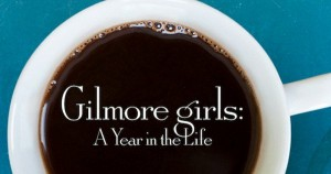 Gilmore Girls Revival Thoughts