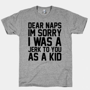 tr401atg-w800h800z1-31384-dear-naps-im-sorry-i-was-a-jerk-to-you-as-a-kid